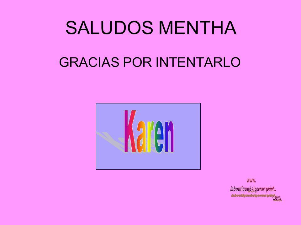 SALUDOS MENTHA GRACIAS POR INTENTARLO Karen