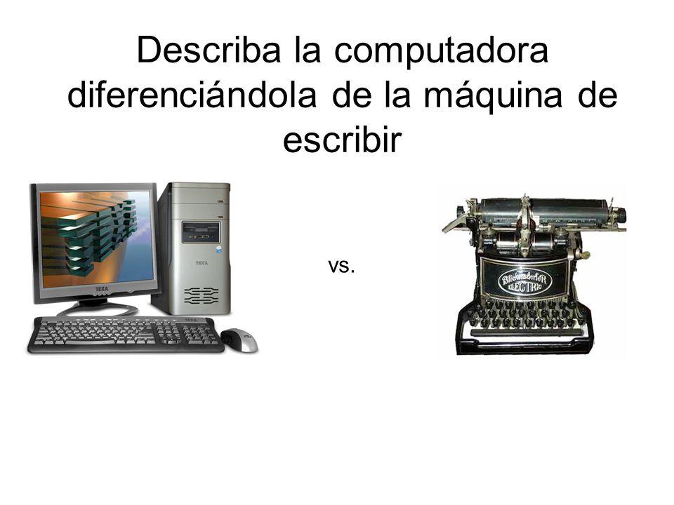 Describa la computadora diferenciándola de la máquina de escribir vs.