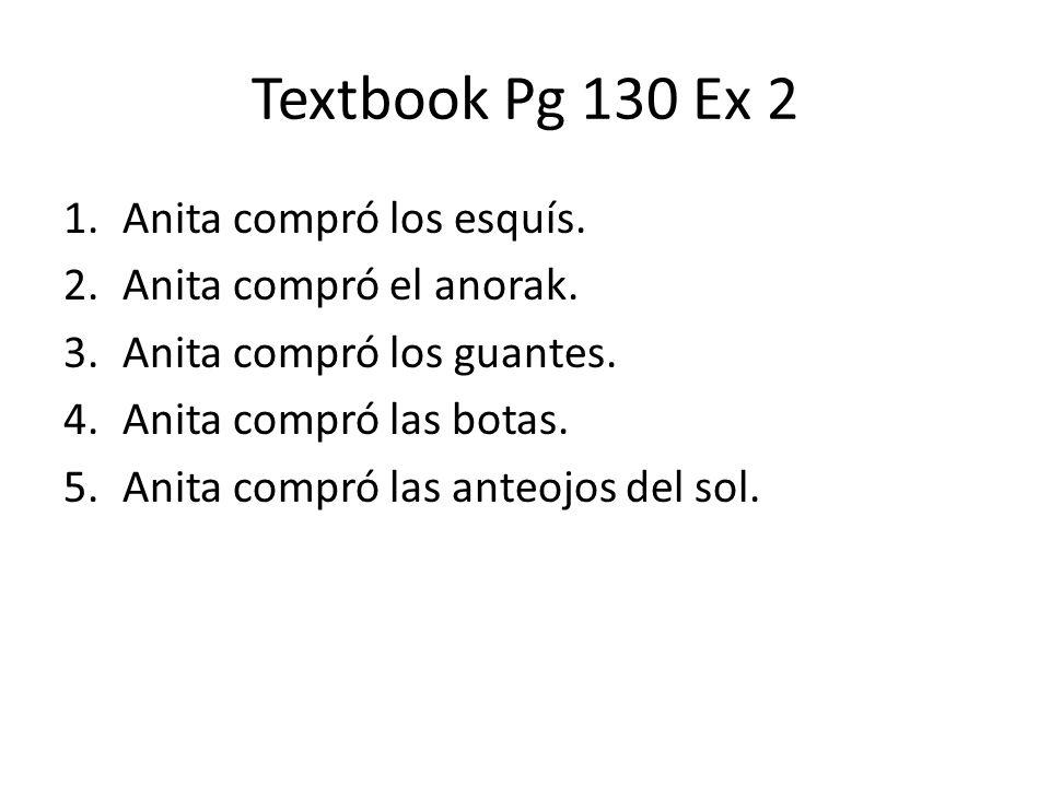 Textbook Pg 130 Ex 2 1.Anita compró los esquís. 2.Anita compró el anorak.