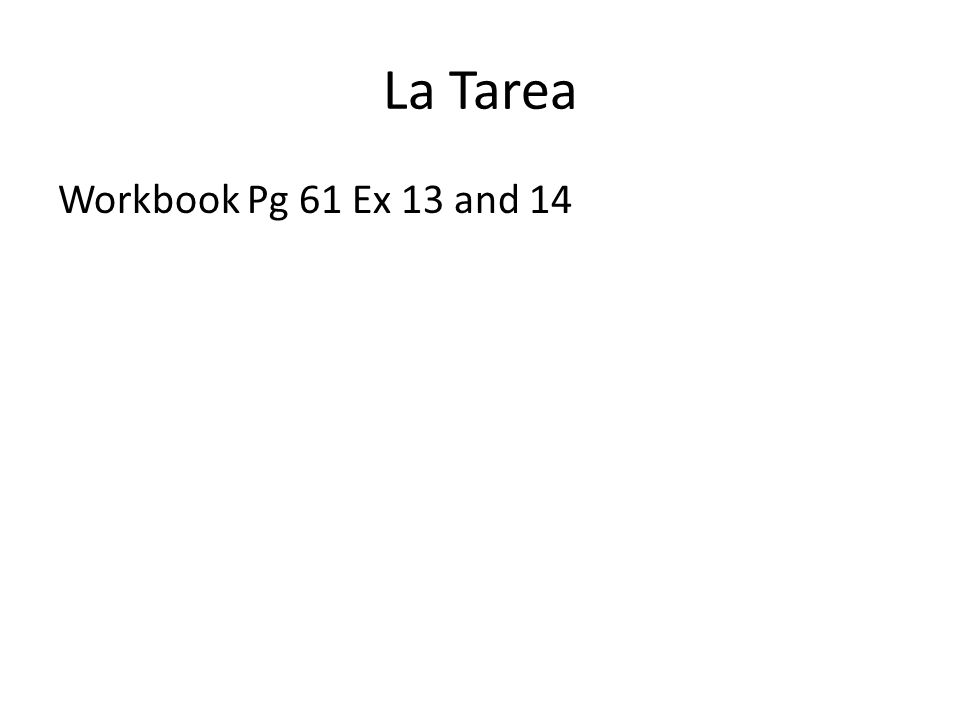 La Tarea Workbook Pg 61 Ex 13 and 14