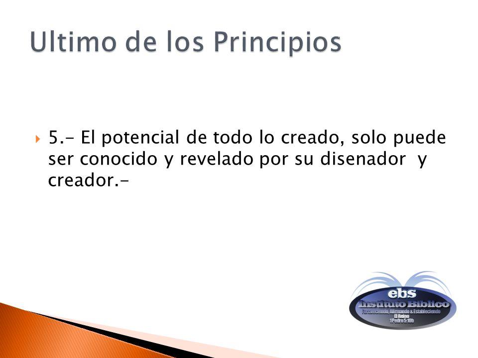 5.- El potencial de todo lo creado, solo puede ser conocido y revelado por su disenador y creador.-