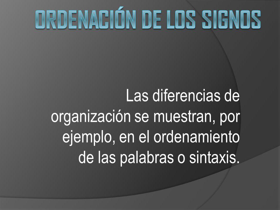Las diferencias de organización se muestran, por ejemplo, en el ordenamiento de las palabras o sintaxis.