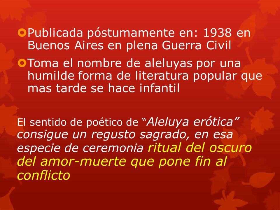 Publicada póstumamente en: 1938 en Buenos Aires en plena Guerra Civil Toma el nombre de aleluyas por una humilde forma de literatura popular que mas t