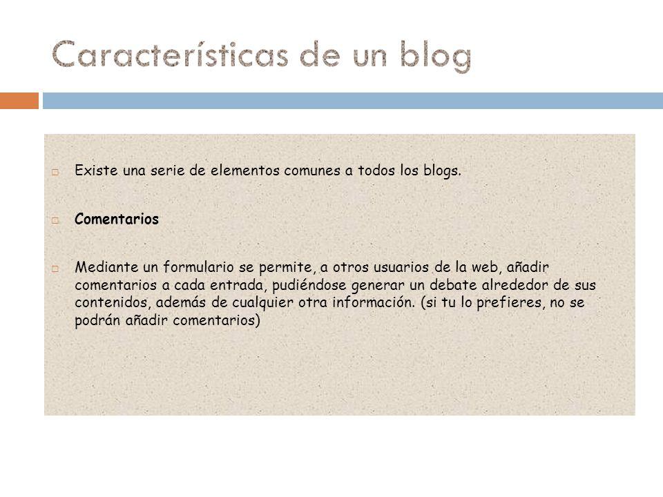 Existe una serie de elementos comunes a todos los blogs. Comentarios Mediante un formulario se permite, a otros usuarios de la web, añadir comentarios