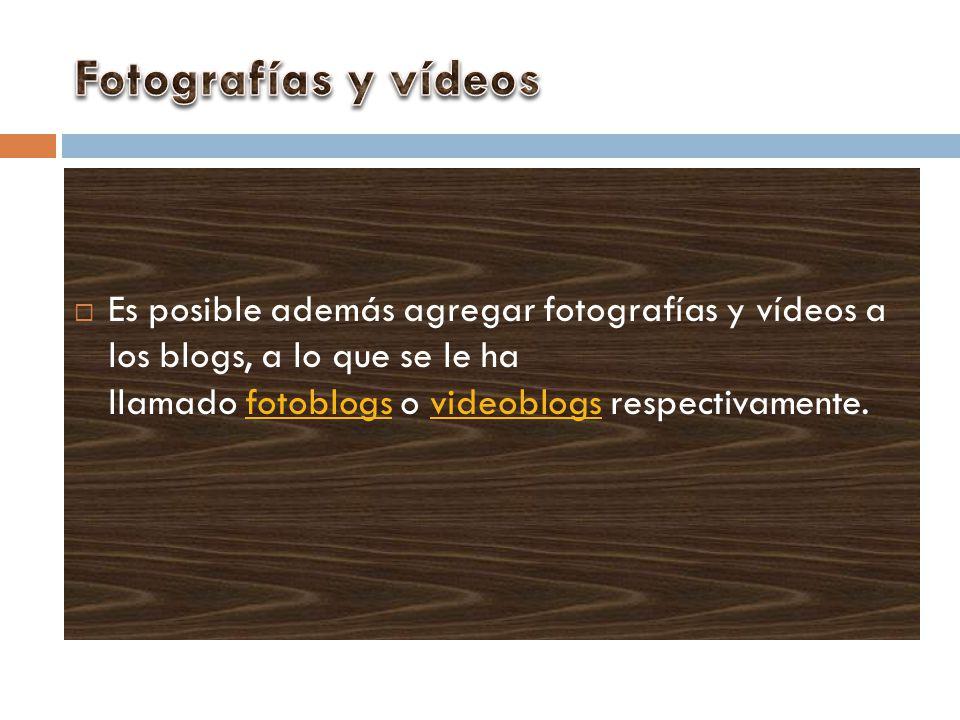 Es posible además agregar fotografías y vídeos a los blogs, a lo que se le ha llamado fotoblogs o videoblogs respectivamente.fotoblogsvideoblogs