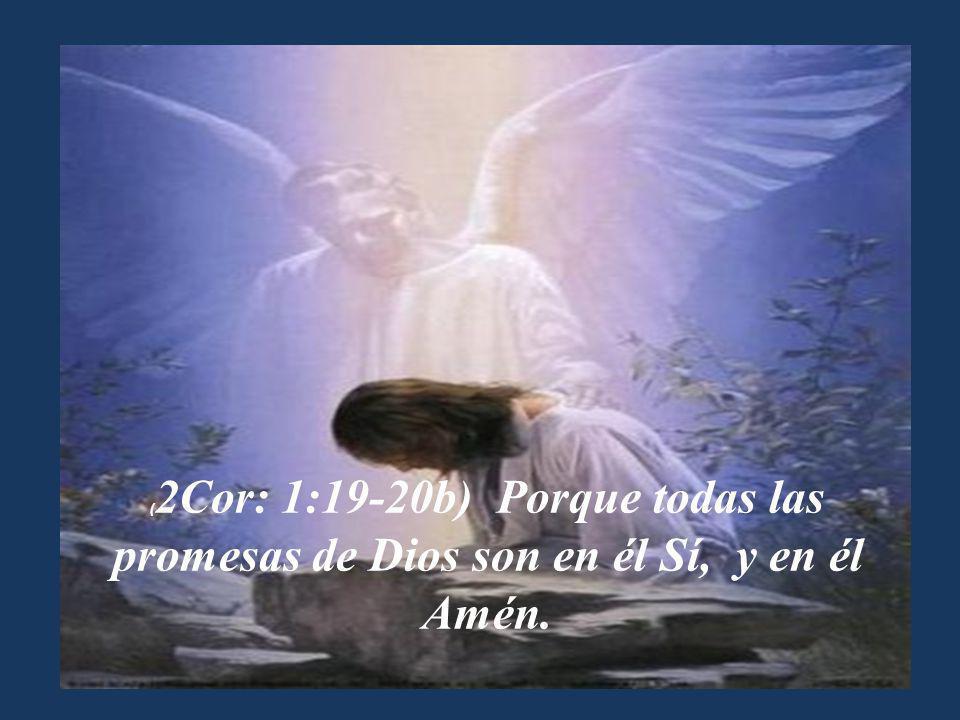 ( 2Cor: 1:19-20b) Porque todas las promesas de Dios son en él Sí, y en él Amén.
