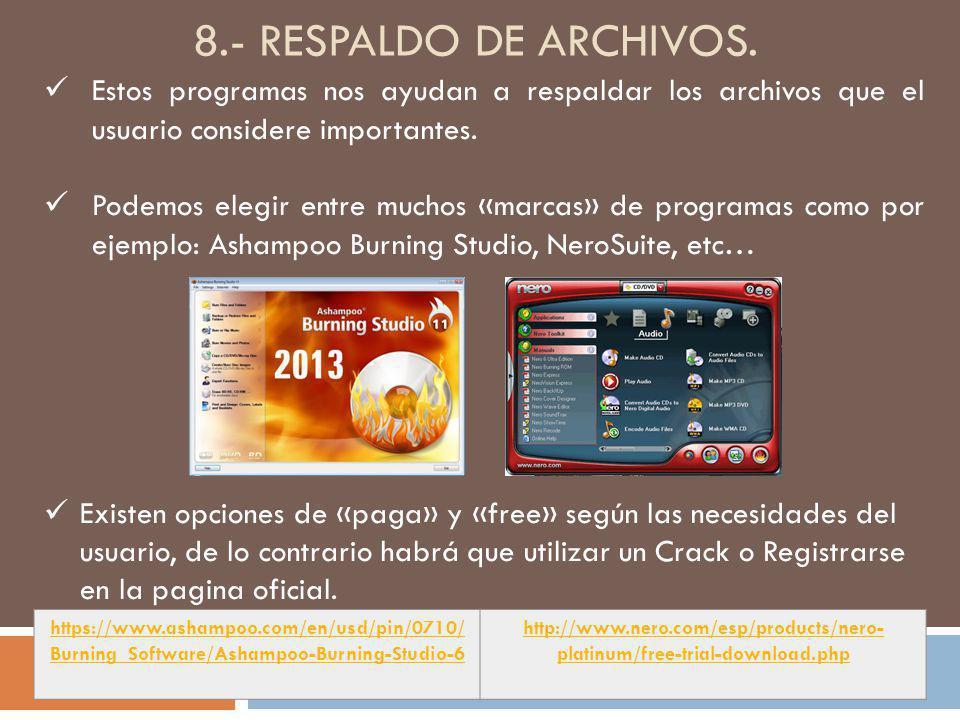 8.- RESPALDO DE ARCHIVOS. Estos programas nos ayudan a respaldar los archivos que el usuario considere importantes. Podemos elegir entre muchos «marca