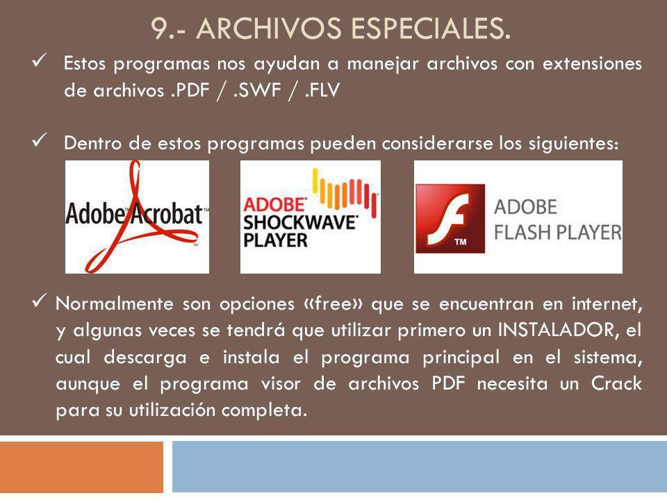 9.- ARCHIVOS ESPECIALES. Estos programas nos ayudan a manejar archivos con extensiones de archivos.PDF /.SWF /.FLV Dentro de estos programas pueden co