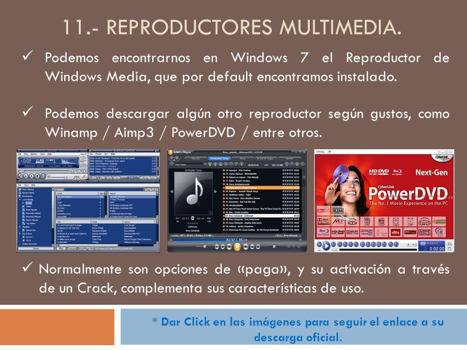 11.- REPRODUCTORES MULTIMEDIA. Podemos encontrarnos en Windows 7 el Reproductor de Windows Media, que por default encontramos instalado. Podemos desca