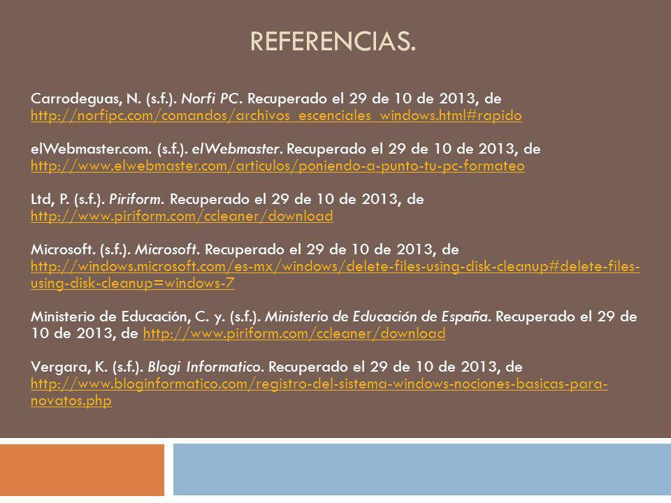 REFERENCIAS. Carrodeguas, N. (s.f.). Norfi PC. Recuperado el 29 de 10 de 2013, de http://norfipc.com/comandos/archivos_escenciales_windows.html#rapido