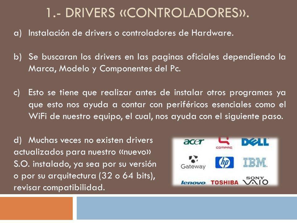 1.- DRIVERS «CONTROLADORES». a)Instalación de drivers o controladores de Hardware. b)Se buscaran los drivers en las paginas oficiales dependiendo la M