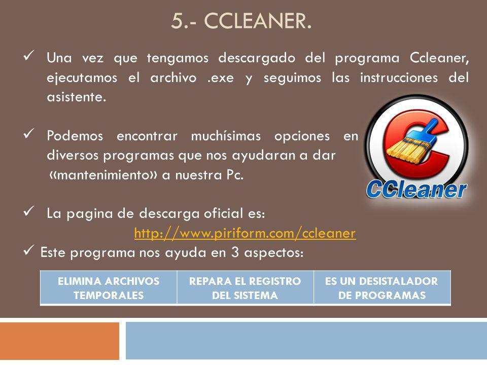 5.- CCLEANER. Una vez que tengamos descargado del programa Ccleaner, ejecutamos el archivo.exe y seguimos las instrucciones del asistente. Podemos enc