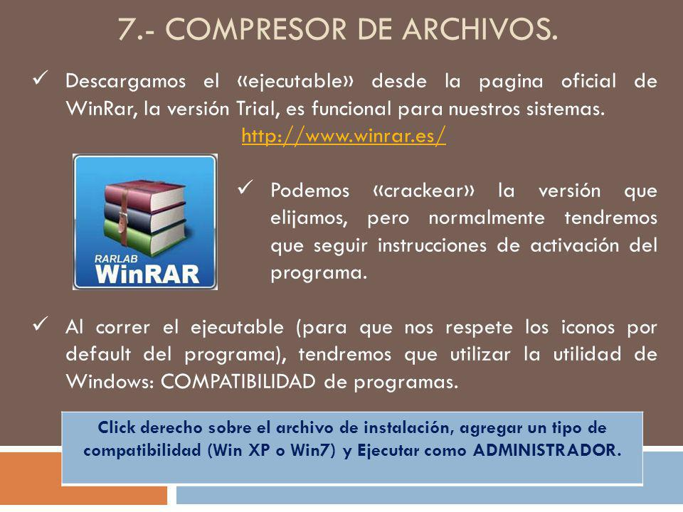 7.- COMPRESOR DE ARCHIVOS. Descargamos el «ejecutable» desde la pagina oficial de WinRar, la versión Trial, es funcional para nuestros sistemas. http:
