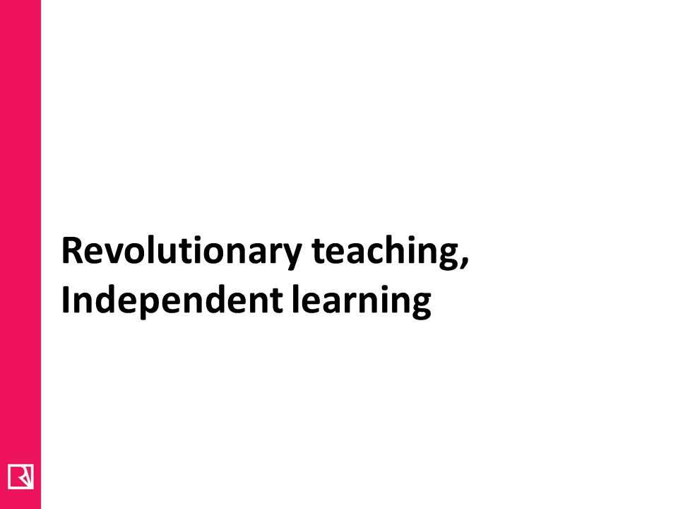 Revolutionary teaching, Independent learning