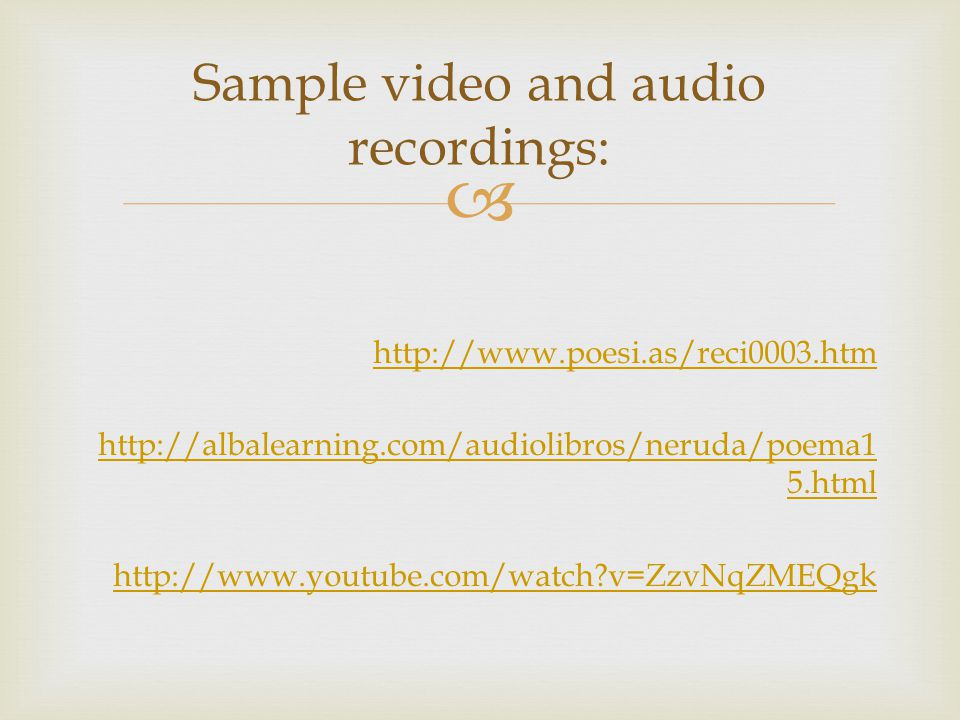 http://www.poesi.as/reci0003.htm http://albalearning.com/audiolibros/neruda/poema1 5.html http://www.youtube.com/watch?v=ZzvNqZMEQgk Sample video and