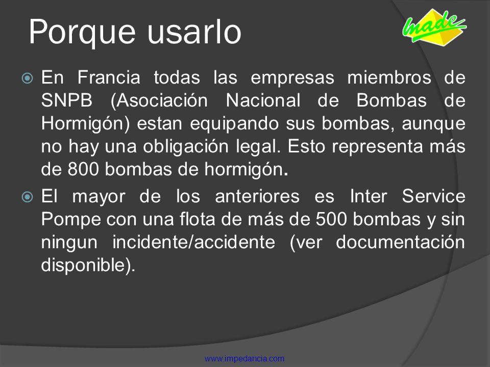 Porque usarlo En Francia todas las empresas miembros de SNPB (Asociación Nacional de Bombas de Hormigón) estan equipando sus bombas, aunque no hay una