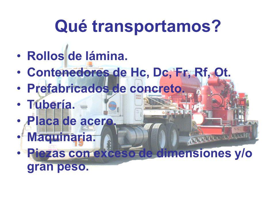 Qué transportamos? Rollos de lámina. Contenedores de Hc, Dc, Fr, Rf, Ot. Prefabricados de concreto. Tubería. Placa de acero. Maquinaria. Piezas con ex