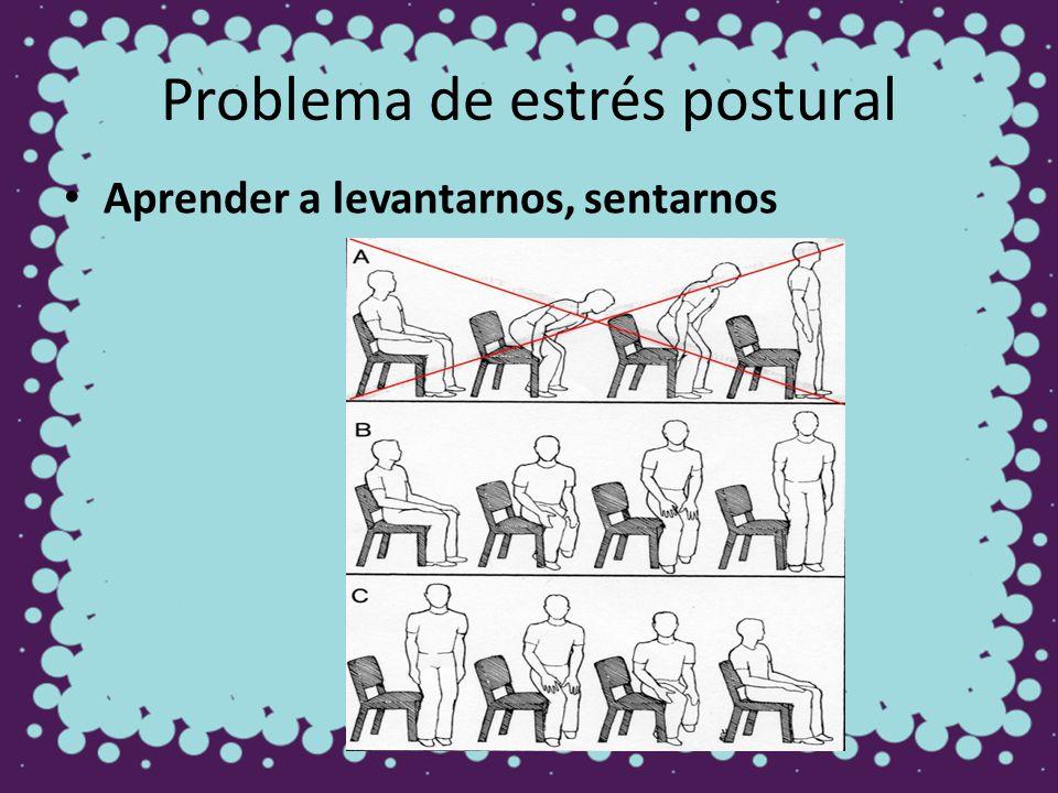 Problema de estrés postural Aprender a levantarnos, sentarnos