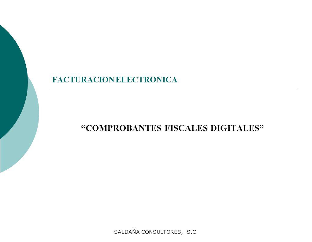 SALDAÑA CONSULTORES, S.C. FACTURACION ELECTRONICA COMPROBANTES FISCALES DIGITALES