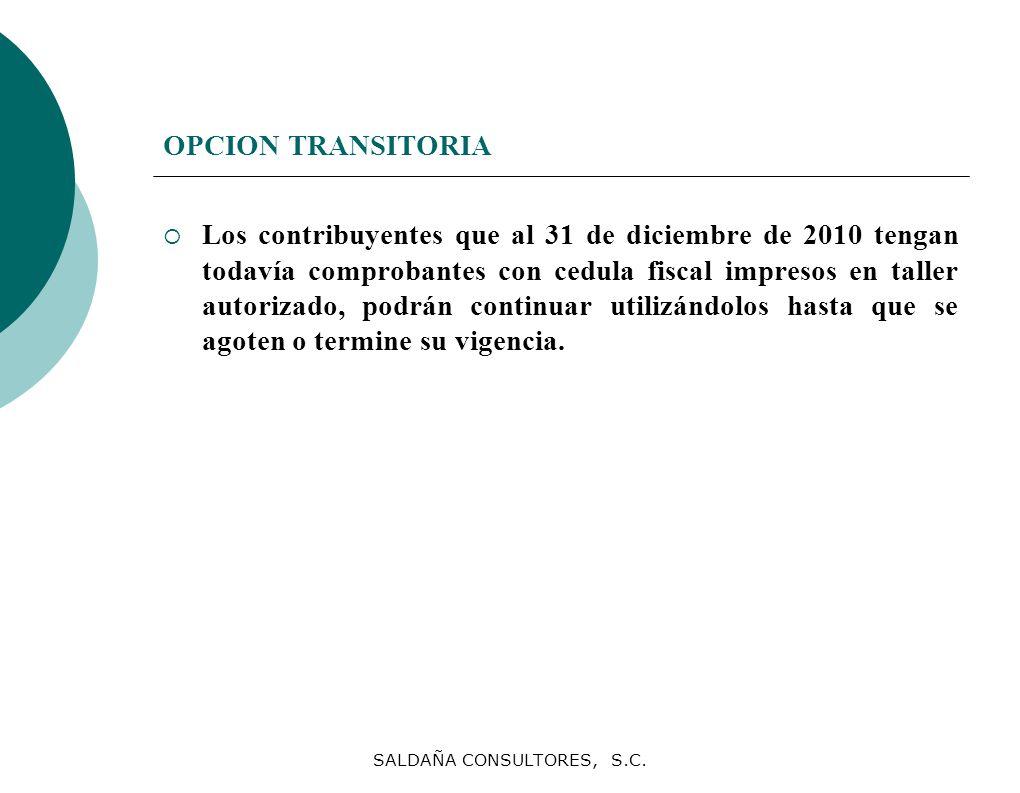 SALDAÑA CONSULTORES, S.C. OPCION TRANSITORIA Los contribuyentes que al 31 de diciembre de 2010 tengan todavía comprobantes con cedula fiscal impresos