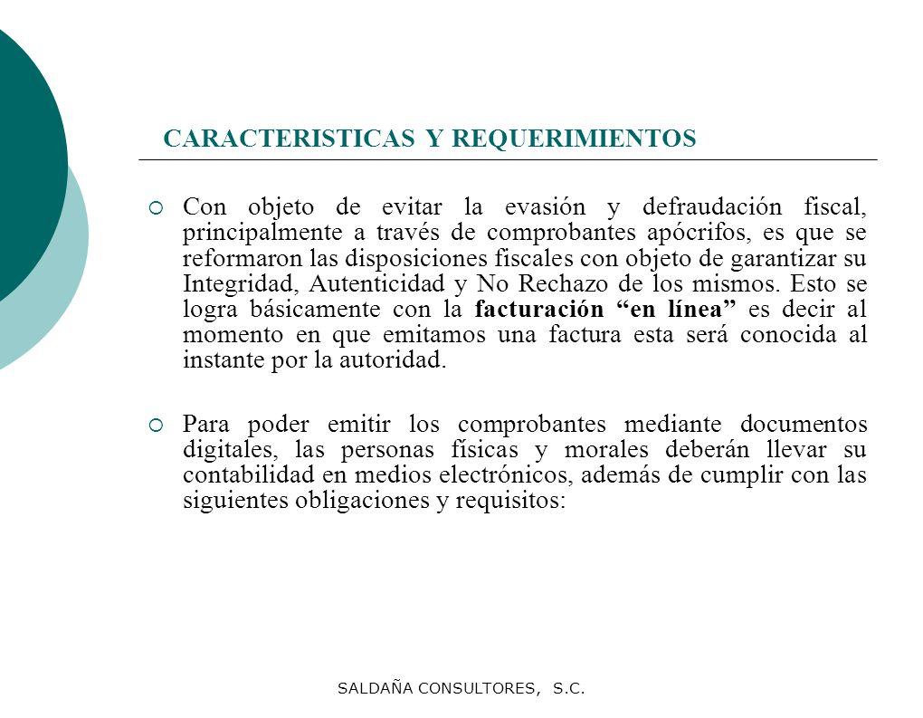 SALDAÑA CONSULTORES, S.C. CARACTERISTICAS Y REQUERIMIENTOS Con objeto de evitar la evasión y defraudación fiscal, principalmente a través de comproban