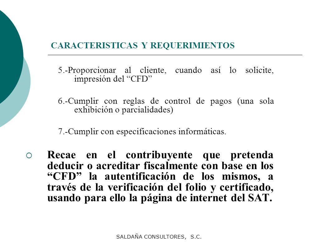 SALDAÑA CONSULTORES, S.C. CARACTERISTICAS Y REQUERIMIENTOS 5.-Proporcionar al cliente, cuando así lo solicite, impresión del CFD 6.-Cumplir con reglas