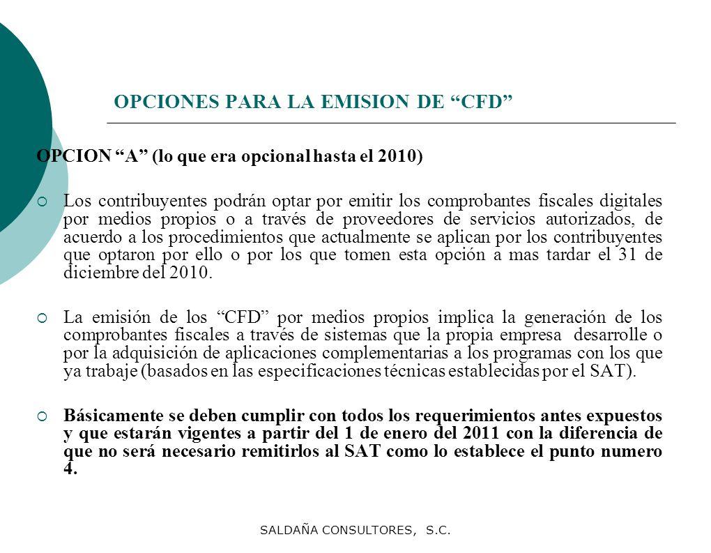 SALDAÑA CONSULTORES, S.C. OPCIONES PARA LA EMISION DE CFD OPCION A (lo que era opcional hasta el 2010) Los contribuyentes podrán optar por emitir los