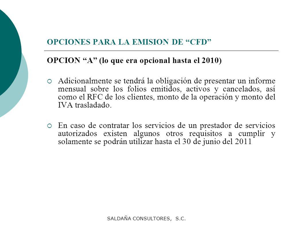 SALDAÑA CONSULTORES, S.C. OPCIONES PARA LA EMISION DE CFD OPCION A (lo que era opcional hasta el 2010) Adicionalmente se tendrá la obligación de prese