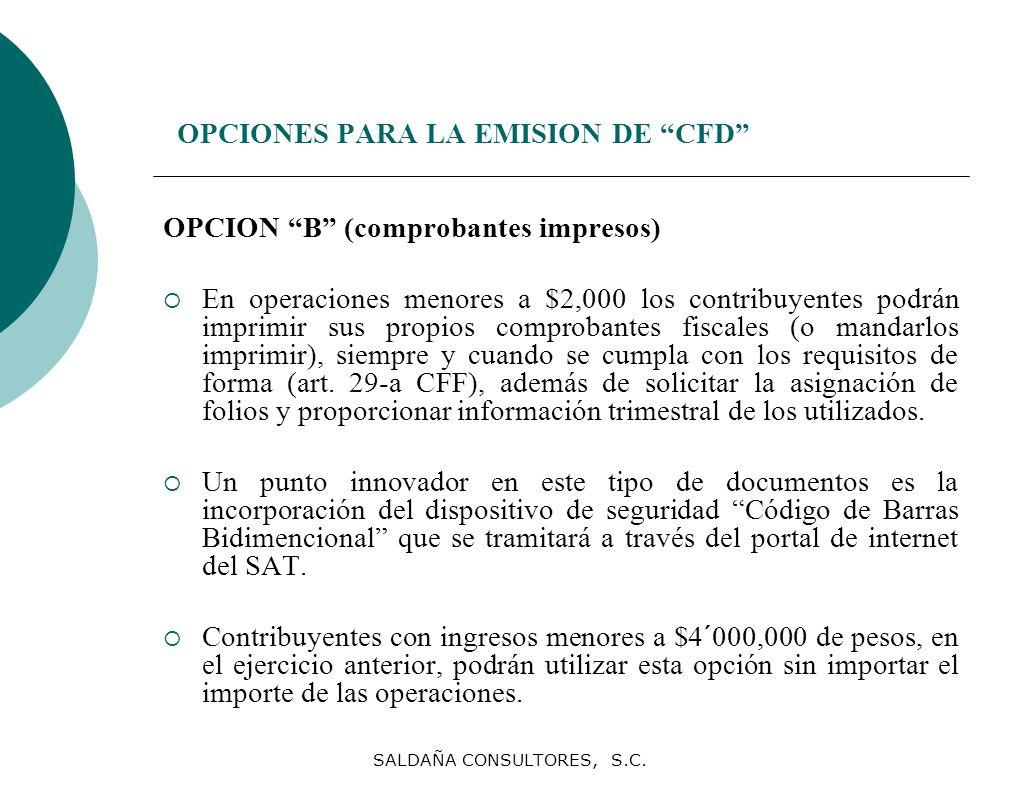 SALDAÑA CONSULTORES, S.C. OPCIONES PARA LA EMISION DE CFD OPCION B (comprobantes impresos) En operaciones menores a $2,000 los contribuyentes podrán i