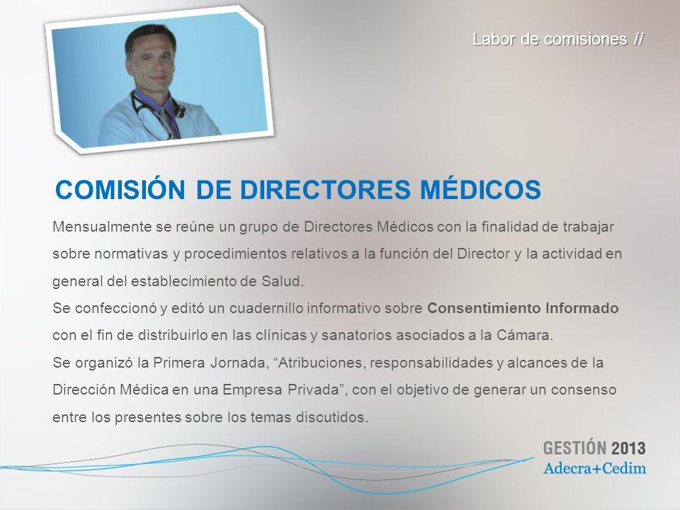 COMISIÓN DE DIRECTORES MÉDICOS Labor de comisiones // Mensualmente se reúne un grupo de Directores Médicos con la finalidad de trabajar sobre normativ