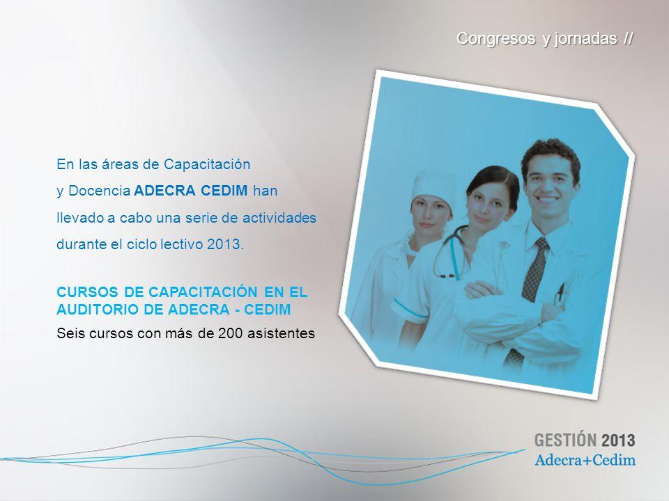 En las áreas de Capacitación y Docencia ADECRA CEDIM han llevado a cabo una serie de actividades durante el ciclo lectivo 2013. CURSOS DE CAPACITACIÓN