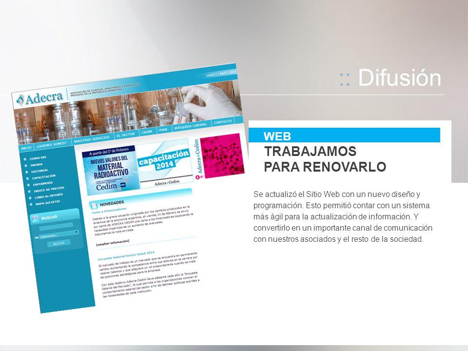 :: Difusión WEB TRABAJAMOS PARA RENOVARLO Se actualizó el Sitio Web con un nuevo diseño y programación. Esto permitió contar con un sistema más ágil p