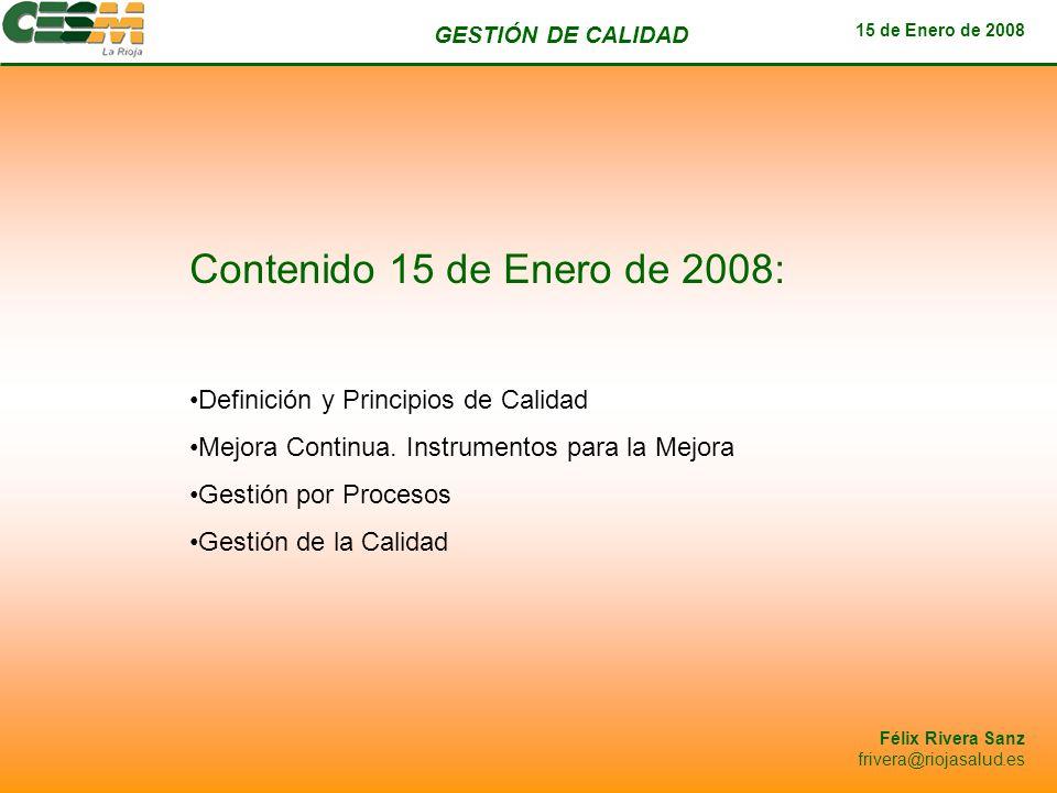 GESTIÓN DE CALIDAD 15 de Enero de 2008 Félix Rivera Sanz frivera@riojasalud.es Conceptos Fundamentales de la Excelencia Responsabilidad Social Desarrollo de Alianzas Proceso Continuo de Aprendizaje, Innovación y mejora Orientación a Resultados Desarrollo e Implicación de Personas Orientación al Cliente Liderazgo y Coherencia Gestión por Procesos y Hechos