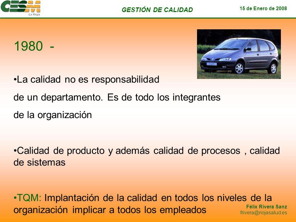 GESTIÓN DE CALIDAD 15 de Enero de 2008 Félix Rivera Sanz frivera@riojasalud.es 1980 - La calidad no es responsabilidad de un departamento. Es de todo