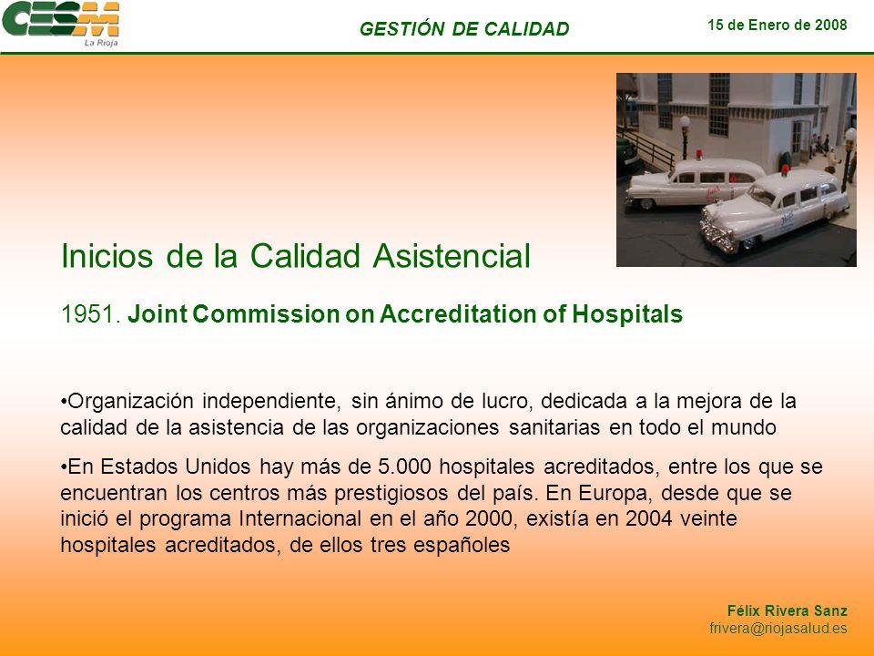 GESTIÓN DE CALIDAD 15 de Enero de 2008 Félix Rivera Sanz frivera@riojasalud.es Inicios de la Calidad Asistencial Organización independiente, sin ánimo