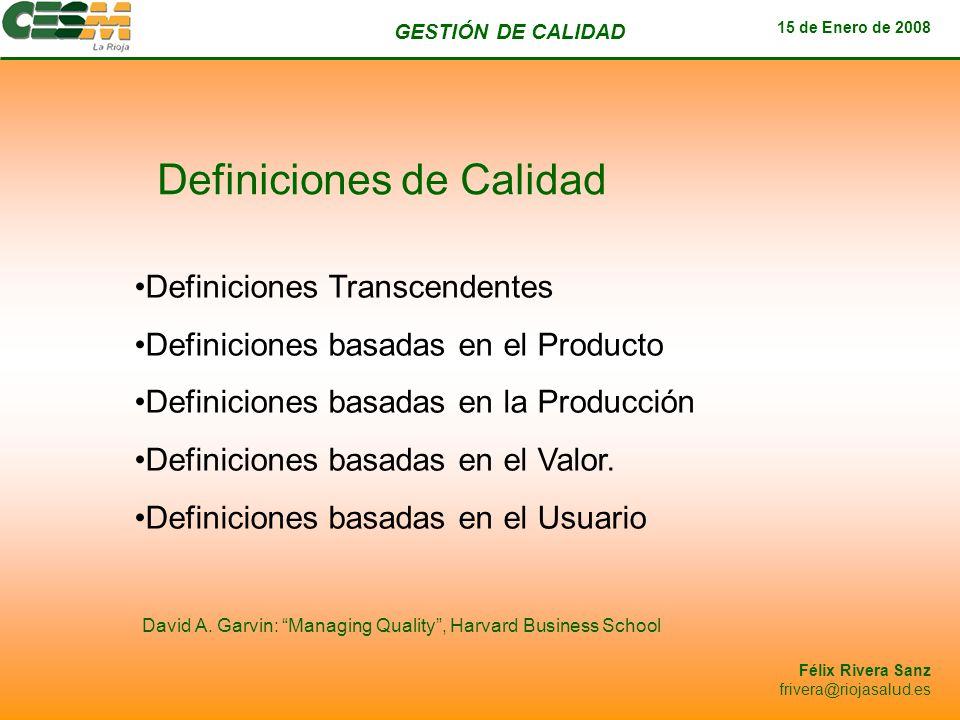 GESTIÓN DE CALIDAD 15 de Enero de 2008 Félix Rivera Sanz frivera@riojasalud.es Política de la Calidad / Objetivo de la calidad Intenciones globales y orientación global de una organización relativas a la calidad tal como se expresan formalmente por la alta dirección.
