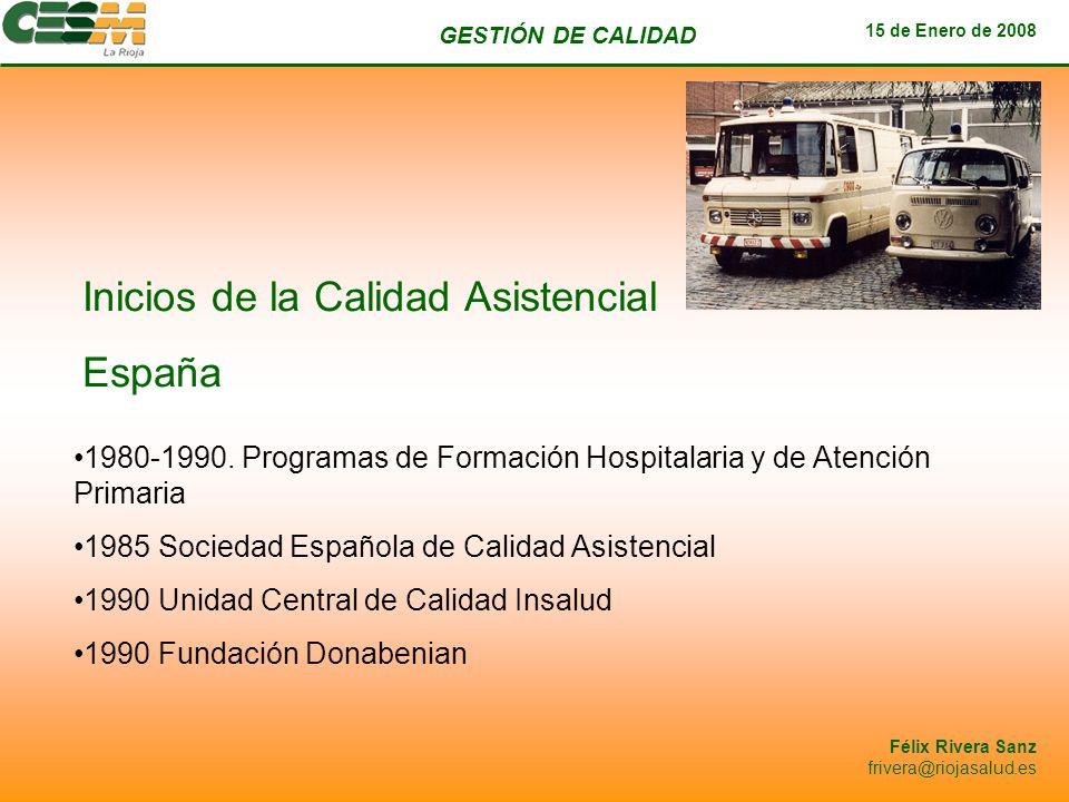 GESTIÓN DE CALIDAD 15 de Enero de 2008 Félix Rivera Sanz frivera@riojasalud.es Inicios de la Calidad Asistencial España 1980-1990. Programas de Formac