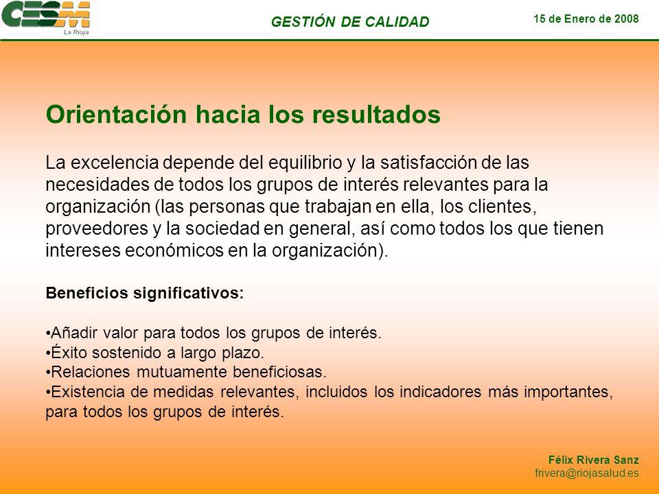 GESTIÓN DE CALIDAD 15 de Enero de 2008 Félix Rivera Sanz frivera@riojasalud.es Orientación hacia los resultados La excelencia depende del equilibrio y