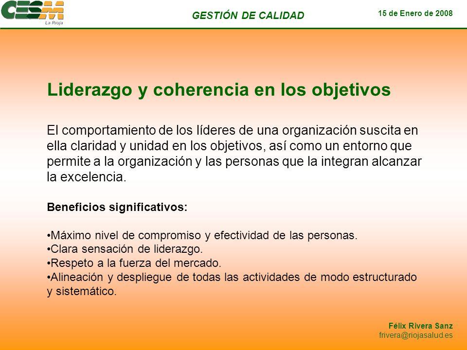 GESTIÓN DE CALIDAD 15 de Enero de 2008 Félix Rivera Sanz frivera@riojasalud.es Liderazgo y coherencia en los objetivos El comportamiento de los lídere
