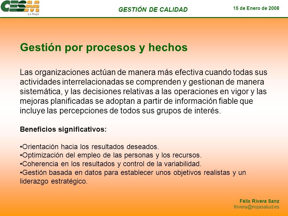 GESTIÓN DE CALIDAD 15 de Enero de 2008 Félix Rivera Sanz frivera@riojasalud.es Gestión por procesos y hechos Las organizaciones actúan de manera más e