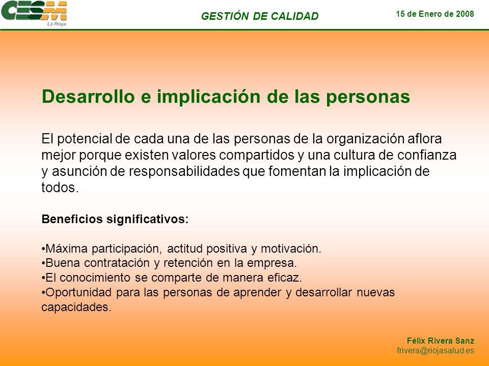 GESTIÓN DE CALIDAD 15 de Enero de 2008 Félix Rivera Sanz frivera@riojasalud.es Desarrollo e implicación de las personas El potencial de cada una de la