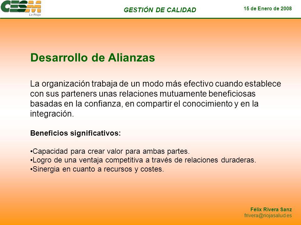 GESTIÓN DE CALIDAD 15 de Enero de 2008 Félix Rivera Sanz frivera@riojasalud.es Desarrollo de Alianzas La organización trabaja de un modo más efectivo