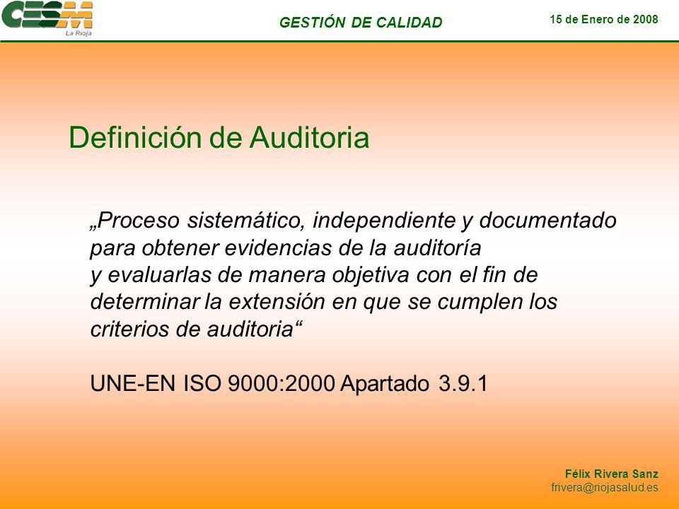 GESTIÓN DE CALIDAD 15 de Enero de 2008 Félix Rivera Sanz frivera@riojasalud.es Proceso sistemático, independiente y documentado para obtener evidencia