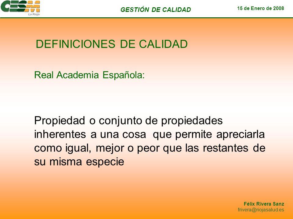 GESTIÓN DE CALIDAD 15 de Enero de 2008 Félix Rivera Sanz frivera@riojasalud.es Indicadores de Proceso Indicadores de Eficacia Indicadores de Eficiencia Indicadores de Satisfacción de Clientes Indicadores directos de percepción del cliente Indicadores de reclamaciones / quejas Indicadores de Satisfacción de Empleados Indicadores directos de satisfacción Indicadores indirectos Indicadores Económicos Generales (contabilidad) Específicos de costes de productos / Servicios (internos / externos)
