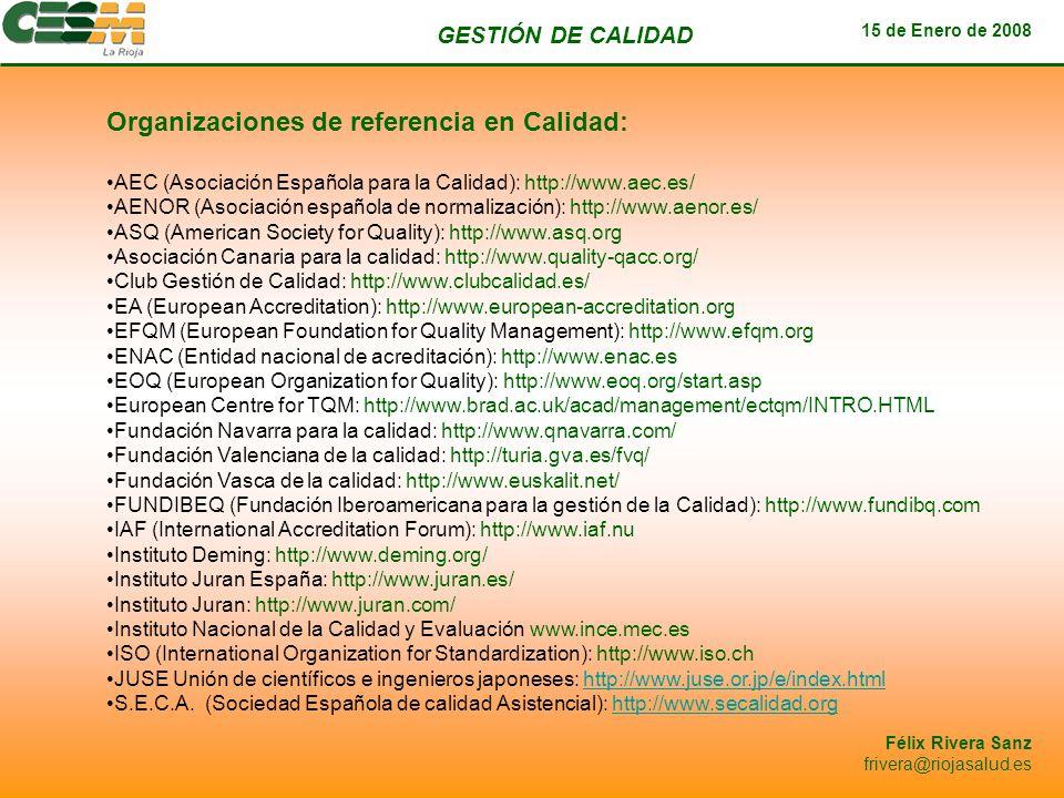 GESTIÓN DE CALIDAD 15 de Enero de 2008 Félix Rivera Sanz frivera@riojasalud.es Organizaciones de referencia en Calidad: AEC (Asociación Española para