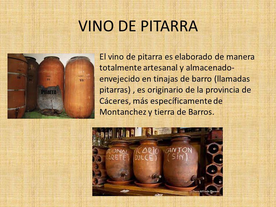 VINO DE PITARRA El vino de pitarra es elaborado de manera totalmente artesanal y almacenado- envejecido en tinajas de barro (llamadas pitarras), es or