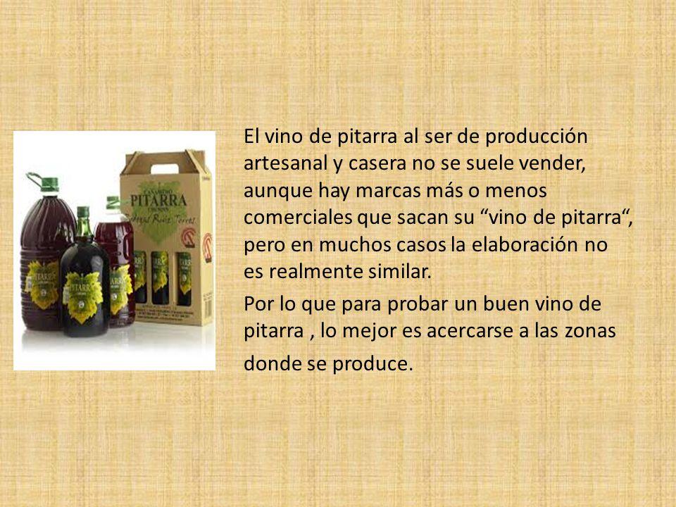 El vino de pitarra al ser de producción artesanal y casera no se suele vender, aunque hay marcas más o menos comerciales que sacan su vino de pitarra,