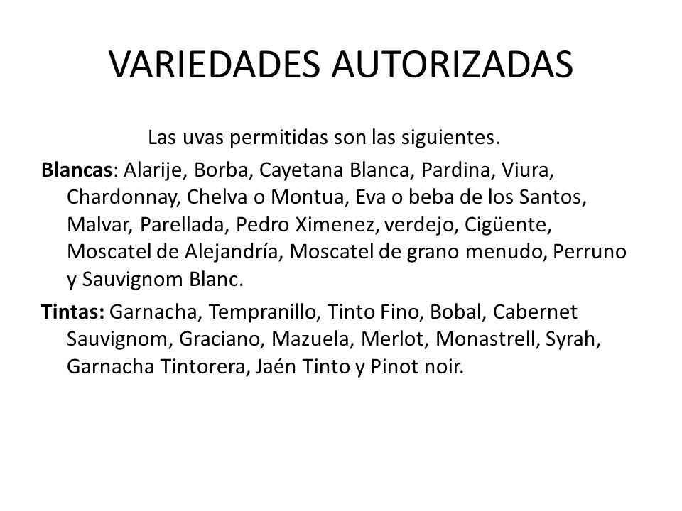 VARIEDADES AUTORIZADAS Las uvas permitidas son las siguientes. Blancas: Alarije, Borba, Cayetana Blanca, Pardina, Viura, Chardonnay, Chelva o Montua,