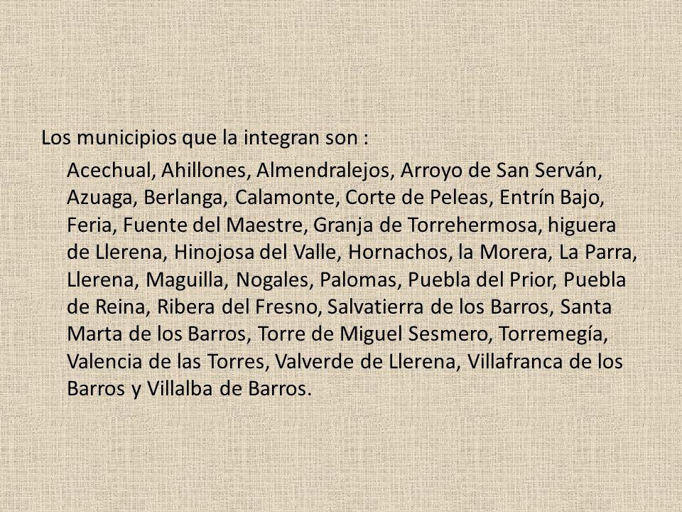 Los municipios que la integran son : Acechual, Ahillones, Almendralejos, Arroyo de San Serván, Azuaga, Berlanga, Calamonte, Corte de Peleas, Entrín Ba