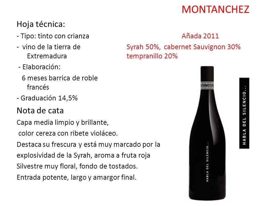 MONTANCHEZ Hoja técnica: - Tipo: tinto con crianza Añada 2011 - vino de la tierra de Syrah 50%, cabernet Sauvignon 30% Extremaduratempranillo 20% - El